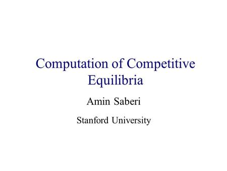 Algorithmic Game Theory and Internet Computing Amin Saberi Stanford University Computation of Competitive Equilibria.