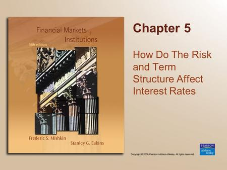 Chapter 5 How Do The Risk and Term Structure Affect Interest Rates.