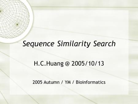 Sequence Similarity Search 2005/10/13 2005 Autumn / YM / Bioinformatics.