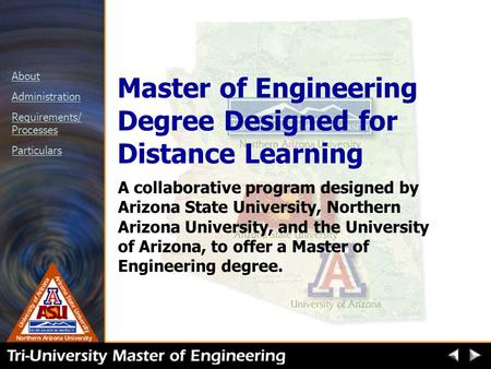 About Administration Requirements/ Processes Particulars Master of Engineering Degree Designed for Distance Learning A collaborative program designed by.