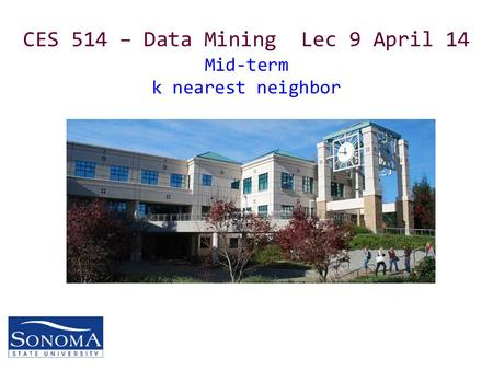 CES 514 – Data Mining Lec 9 April 14 Mid-term k nearest neighbor.