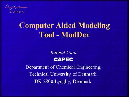 Computer Aided Modeling Tool - ModDev Rafiqul Gani CAPEC Department of Chemical Engineering, Technical University of Denmark, DK-2800 Lyngby, Denmark.
