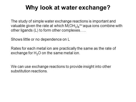 Why look at water exchange? The study of simple water exchange reactions is important and valuable given the rate at which M(OH 2 ) 6 X+ aqua ions combine.