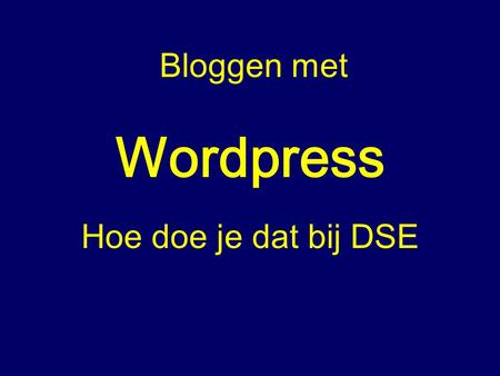 Wordpress Hoe doe je dat bij DSE Bloggen met. Log in op de homepage, klik in mijn account op Wordpress installeren.