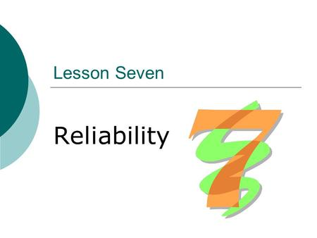 Lesson Seven Reliability. Contents  Definition of reliability Definition of reliability  Indication of reliability: Reliability coefficient Reliability.