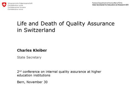 Federal Department of Home Affairs FDHA State Secretariat for Education an Research SER Life and Death of Quality Assurance in Switzerland Charles Kleiber.