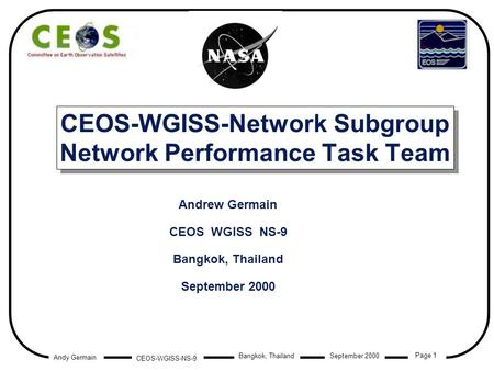 Andy Germain CEOS-WGISS-NS-9 Page 1 Bangkok, Thailand September 2000 CEOS-WGISS-Network Subgroup Network Performance Task Team Andrew Germain CEOS WGISS.
