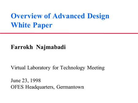 Overview of Advanced Design White Paper Farrokh Najmabadi Virtual Laboratory for Technology Meeting June 23, 1998 OFES Headquarters, Germantown.