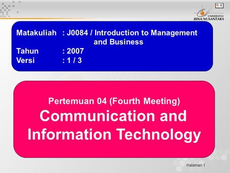 Halaman 1 Matakuliah: J0084 / Introduction to Management and Business Tahun: 2007 Versi: 1 / 3 Pertemuan 04 (Fourth Meeting) Communication and Information.