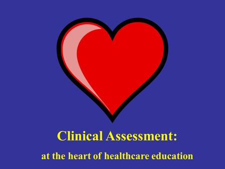 Clinical Assessment: at the heart of healthcare education.