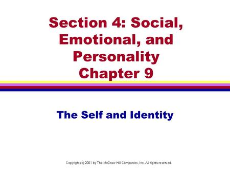 Section 4: Social, Emotional, and Personality Chapter 9 The Self and Identity.