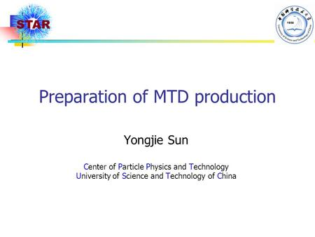 Preparation of MTD production Yongjie Sun Center of Particle Physics and Technology University of Science and Technology of China.