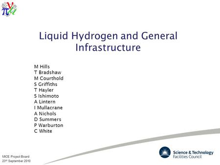 MICE Project Board 23 rd September 2010 Liquid Hydrogen and General Infrastructure M Hills T Bradshaw M Courthold S Griffiths T Hayler S Ishimoto A Lintern.