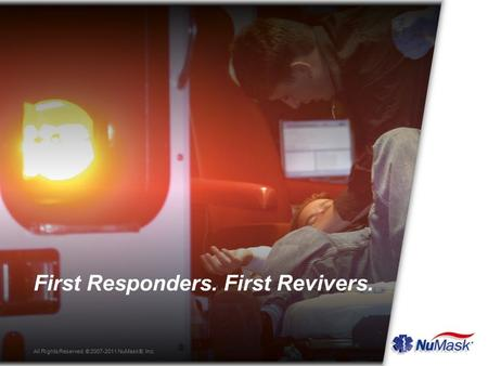First Responders. First Revivers. All Rights Reserved. © 2007-2011 NuMask®, Inc.