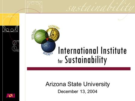 Arizona State University December 13, 2004. …reconciling society's developmental goals with the planet's environmental limits over the long term. NRC.