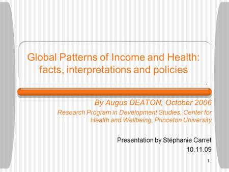 1 Global Patterns of Income and Health: facts, interpretations and policies By Augus DEATON, October 2006 Research Program in Development Studies, Center.