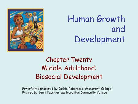 Human Growth and Development Chapter Twenty Middle Adulthood: Biosocial Development PowerPoints prepared by Cathie Robertson, Grossmont College Revised.