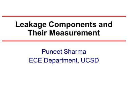 Leakage Components and Their Measurement Puneet Sharma ECE Department, UCSD.