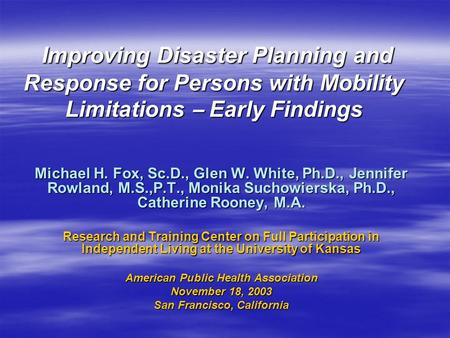 Improving Disaster Planning and Response for Persons with Mobility Limitations – Early Findings Improving Disaster Planning and Response for Persons with.