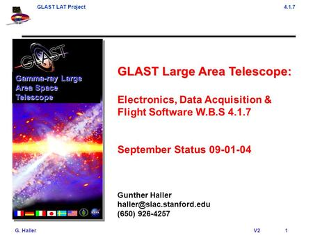 GLAST LAT Project4.1.7 G. Haller V21 GLAST Large Area Telescope: Electronics, Data Acquisition & Flight Software W.B.S 4.1.7 September Status 09-01-04.