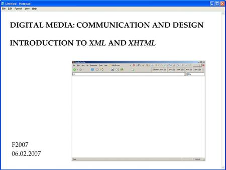 F2007 06.02.2007 DIGITAL MEDIA: COMMUNICATION AND DESIGN INTRODUCTION TO XML AND XHTML.