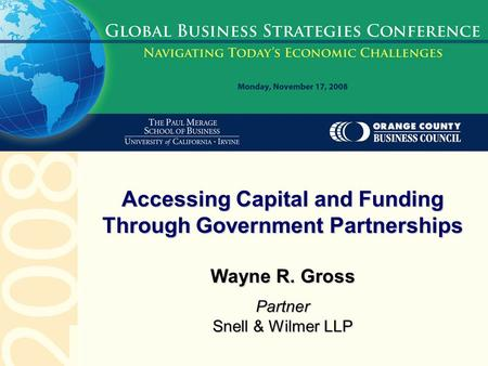 Wayne R. Gross Partner Snell & Wilmer LLP Accessing Capital and Funding Through Government Partnerships.
