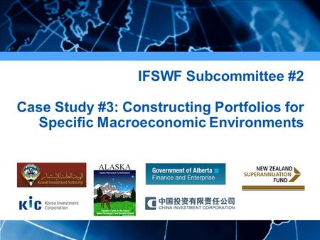 1 IFSWF Subcommittee #2 Case Study #3: Constructing Portfolios for Specific Macroeconomic Environments.