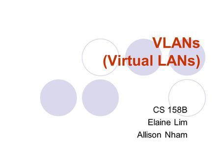 VLANs (Virtual LANs) CS 158B Elaine Lim Allison Nham.