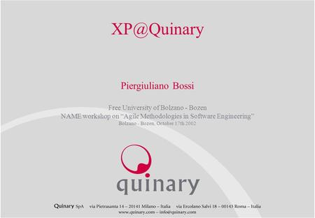 "Piergiuliano Bossi Free University of Bolzano - Bozen NAME workshop on ""Agile Methodologies in Software Engineering"" Bolzano - Bozen, October."