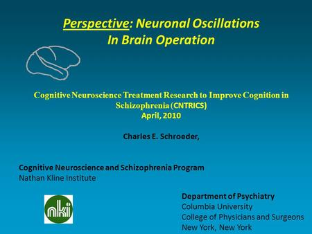 Perspective: Neuronal Oscillations In Brain Operation Cognitive Neuroscience Treatment Research to Improve Cognition in Schizophrenia ( CNTRICS) April,