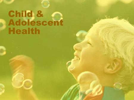 "Child & Adolescent Health. Introduction What is it that you think of when you hear ""Child & Adolescent Health""? What topics are of particular interest."