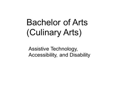 Bachelor of Arts (Culinary Arts) Assistive Technology, Accessibility, and Disability.