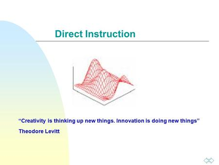 "Direct Instruction ""Creativity is thinking up new things. Innovation is doing new things"" Theodore Levitt."