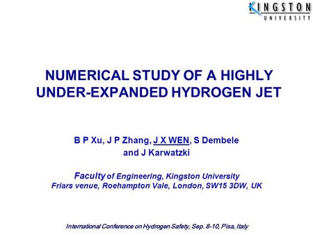 International Conference on Hydrogen Safety, Sep. 8-10, Pisa, Italy NUMERICAL STUDY OF A HIGHLY UNDER-EXPANDED HYDROGEN JET B P Xu, J P Zhang, J X WEN,