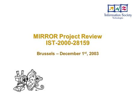 MIRROR Project Review IST-2000-28159 Brussels – December 1 st, 2003.