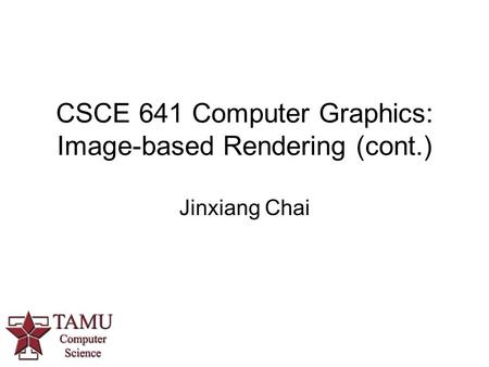 CSCE 641 Computer Graphics: Image-based Rendering (cont.) Jinxiang Chai.