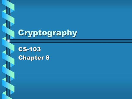 Cryptography CS-103 Chapter 8. History Humans have been devising systems to encode information for at least 4000 years.Humans have been devising systems.