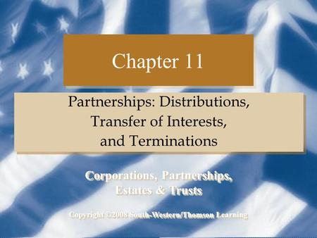 Chapter 11 Partnerships: Distributions, Transfer of Interests, and Terminations Partnerships: Distributions, Transfer of Interests, and Terminations Copyright.