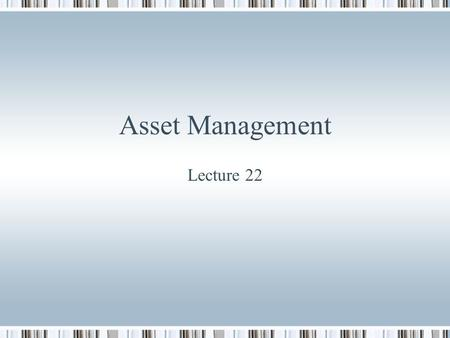 Asset Management Lecture 22. Review class Asset management process Planning with the client Investor objectives, constraints and preferences Execution.