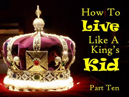 How To Live Like A King's Kid Part Ten.