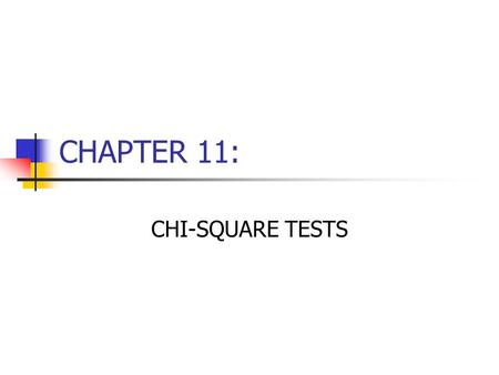 CHAPTER 11: CHI-SQUARE TESTS.