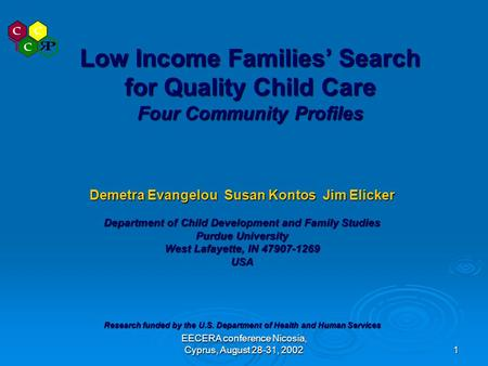 EECERA conference Nicosia, Cyprus, August 28-31, 2002 1 Low Income Families' Search for Quality Child Care Four Community Profiles Demetra Evangelou Susan.