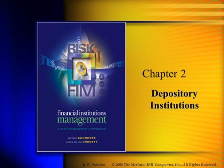 Depository Institutions Chapter 2 © 2006 The McGraw-Hill Companies, Inc., All Rights Reserved. K. R. Stanton.