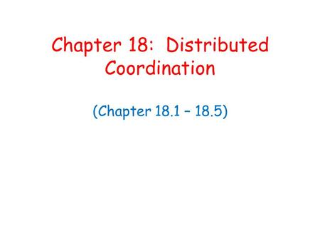 Chapter 18: Distributed Coordination (Chapter 18.1 – 18.5)
