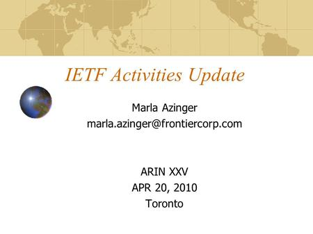 IETF Activities Update Marla Azinger ARIN XXV APR 20, 2010 Toronto.