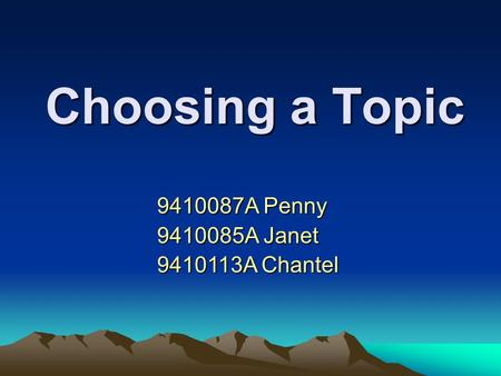 Choosing a Topic 9410087A Penny 9410085A Janet 9410113A Chantel.