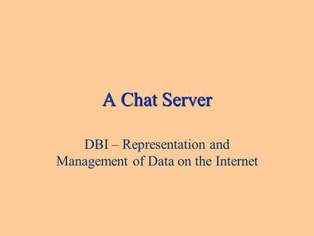 A Chat Server DBI – Representation and Management of Data on the Internet.