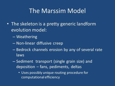 The Marssim Model The skeleton is a pretty generic landform evolution model: – Weathering – Non-linear diffusive creep – Bedrock channels erosion by any.
