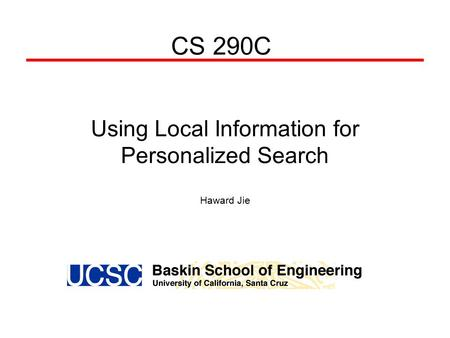 Using Local Information for Personalized Search Haward Jie CS 290C.