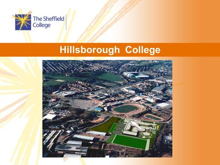 Hillsborough College. IT Facilities 10 purpose-built well-equipped IT rooms Networking lab Industry standard packages CoVE Community centres.